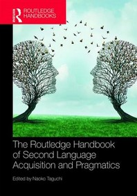 The Routledge Handbook of Second Language Acquisition and Pragmatics