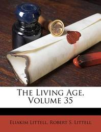 The Living Age, Volume 35