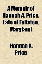 A Memoir of Hannah A. Price, Late of Fallston, Maryland