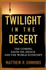Twilight in the Desert : The Coming Saudi Oil Shock and the World Economy
