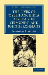 """""""The Lives of Father Joseph Anchieta, of the Society of Jesus"""""""