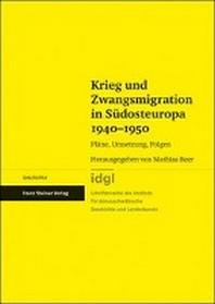 Krieg Und Zwangsmigration in Sudosteuropa 1940-1950