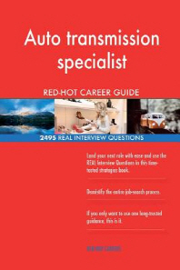 Auto transmission specialist RED-HOT Career Guide; 2495 REAL Interview Questions