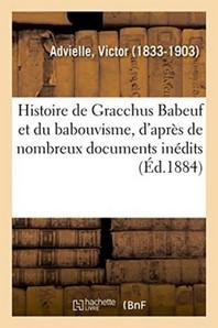 Histoire De Gracchus Babeuf Et Du Babouvisme, D'Apres De Nombreux Documents Inedits
