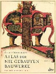 Atlas der nie gebauten Bauwerke