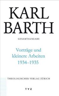 Karl Barth Gesamtausgabe / Vortrage Und Kleinere Arbeiten 1934-1935
