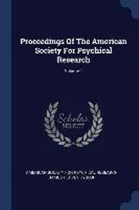 Proceedings of the American Society for Psychical Research; Volume 1