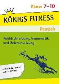 Rechtschreibung, Grammatik und Zeichensetzung. Deutsch Klasse 7-10.