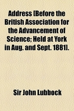 Address [Before the British Association for the Advancement of Science; Held at York in Aug. and Sept. 1881].