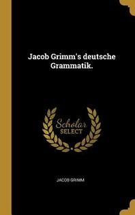 Jacob Grimm's deutsche Grammatik.