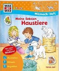 WAS IST WAS Junior Mitmach-Heft Meine liebsten Haustiere