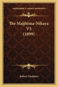 The Majjhima-Nikaya V3 (1899)
