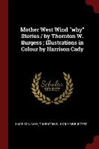 Mother West Wind Why Stories / By Thornton W. Burgess; Illustrations in Colour by Harrison Cady