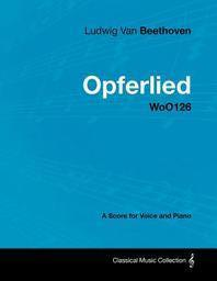 Ludwig Van Beethoven - Opferlied - Woo126 - A Score for Voice and Piano