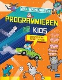 Programmieren fuer Kids - 20 Spiele mit Scratch 3.0