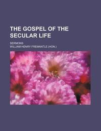 The Gospel of the Secular Life; Sermons