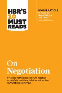 Hbr's 10 Must Reads on Negotiation (with Bonus Article 15 Rules for Negotiating a Job Offer by Deepak Malhotra)