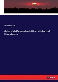 Kleinere Schriften von Jacob Grimm - Reden und Abhandlungen