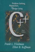 Problem Solving, Abstraction, and Design Using C++, 3/E