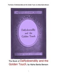 미다스의 손 과 대피다운딜리.The Book of Daffydowndilly and the Golden Touch, by Alpha Banta Benson