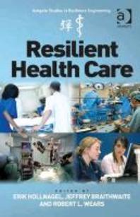 Resilient Health Care. Edited by Erik Hollnagel, Jeffrey Braithwaite, Robert L. Wears