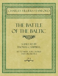 The Battle of the Baltic - A Ballad by Thomas Campbell - Set to Music for Chorus and Orchestra - Op.41
