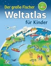 Der grosse Fischer Weltatlas fuer Kinder