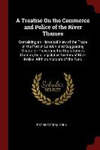 A Treatise on the Commerce and Police of the River Thames