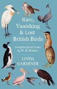 Rare, Vanishing and Lost British Birds - Compiled from Notes by W. H. Hudson