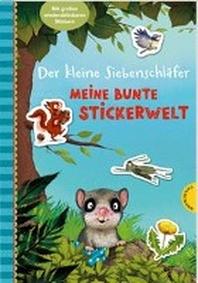 Der kleine Siebenschlaefer: Meine bunte Stickerwelt