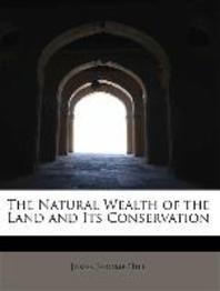The Natural Wealth of the Land and Its Conservation