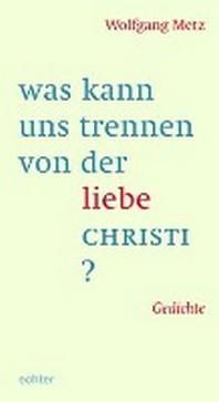 was kann uns trennen von der liebe CHRISTI?