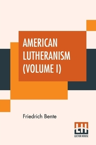 American Lutheranism (Volume I)