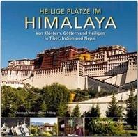 Heilige Plaetze im Himalaya - Von Kloestern, Goettern und Heiligen in Tibet, Indien und Nepal