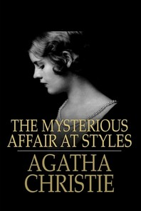 A Mysterious Story The Mysterious Affair at Styles by Agatha Christie