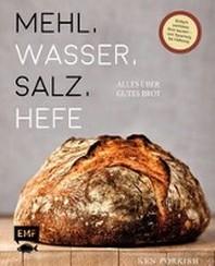 Mehl, Wasser, Salz, Hefe - Alles ueber gutes Brot
