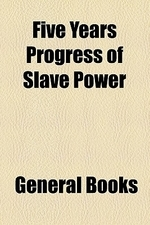 Five Years' Progress of the Slave Power