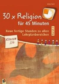 30 x Religion fuer 45 Minuten - Band 2 - Klasse 3/4