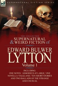 The Collected Supernatural and Weird Fiction of Edward Bulwer Lytton-Volume 1