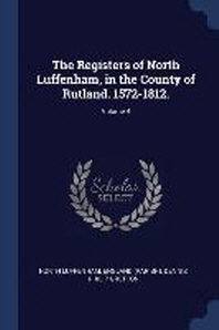 The Registers of North Luffenham, in the County of Rutland. 1572-1812.; Volume 4