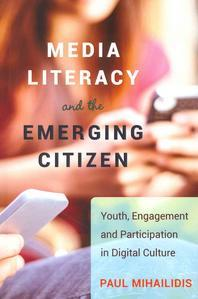 Media Literacy and the Emerging Citizen; Youth, Engagement and Participation in Digital Culture