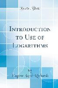 Introduction to Use of Logarithms (Classic Reprint)