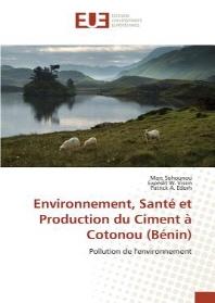 Environnement, Sante Et Production Du Ciment a Cotonou (Benin) = Environnement, Santa(c) Et Production Du Ciment a Cotonou (Ba(c)Nin)