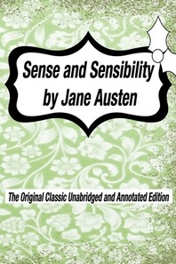 Sense and Sensibility by Jane Austen The Original Classic Unabridged and Annotated Edition