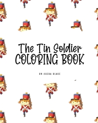The Tin Soldier Coloring Book for Children (8x10 Coloring Book / Activity Book)