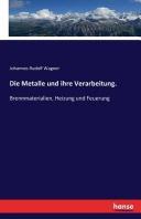 Die Metalle und ihre Verarbeitung.
