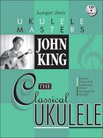 John King : The Classical Ukulele