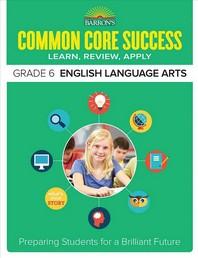Common Core Success Grade. 6: English Language Arts