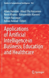 Applications of Artificial Intelligence in Business, Education and Healthcare