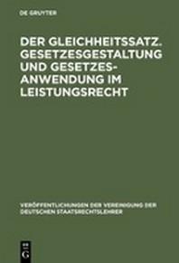 Der Gleichheitssatz. Gesetzesgestaltung und Gesetzesanwendung im Leistungsrecht